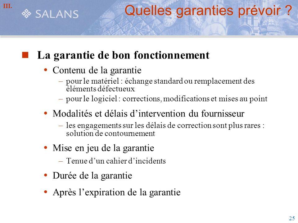 25 Quelles garanties prévoir ? La garantie de bon fonctionnement Contenu de la garantie –pour le matériel : échange standard ou remplacement des éléme
