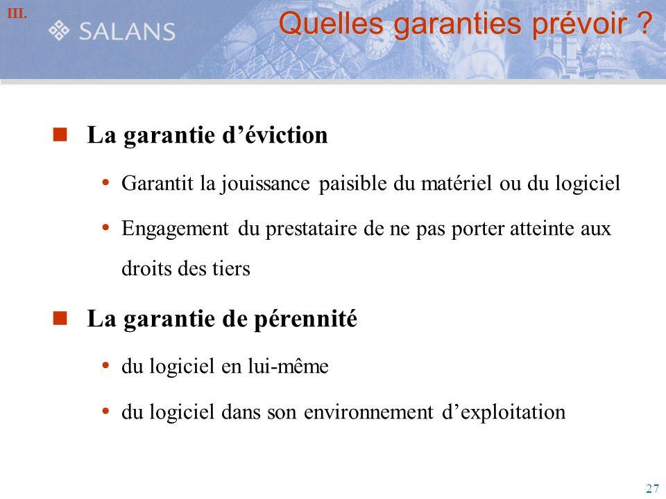 27 Quelles garanties prévoir ? La garantie déviction Garantit la jouissance paisible du matériel ou du logiciel Engagement du prestataire de ne pas po