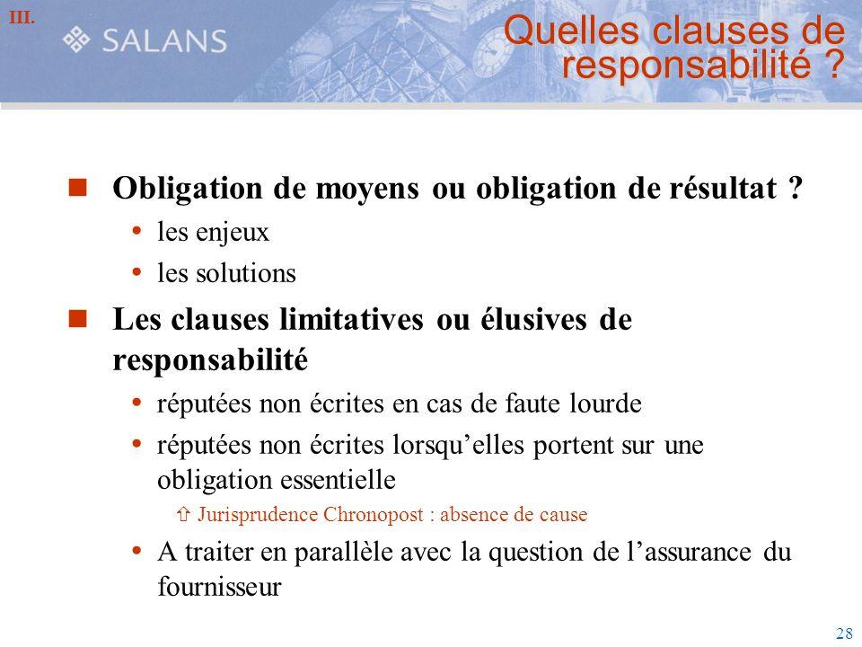 28 Quelles clauses de responsabilité ? Obligation de moyens ou obligation de résultat ? les enjeux les solutions Les clauses limitatives ou élusives d