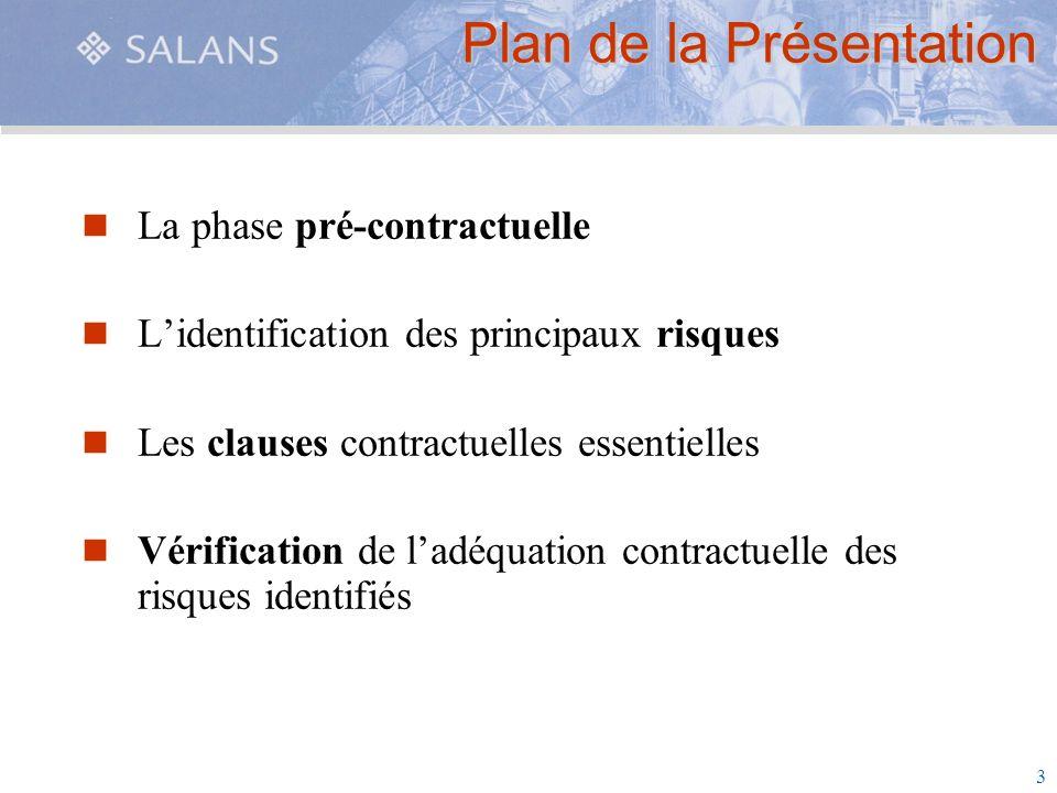 3 Plan de la Présentation La phase pré-contractuelle Lidentification des principaux risques Les clauses contractuelles essentielles Vérification de la