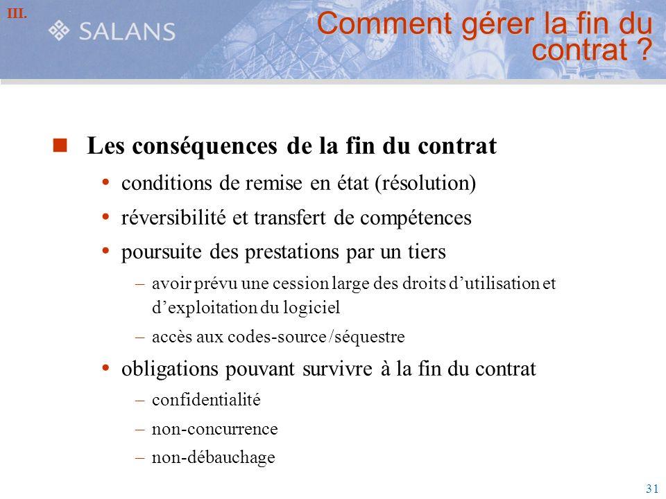 31 Comment gérer la fin du contrat ? Les conséquences de la fin du contrat conditions de remise en état (résolution) réversibilité et transfert de com