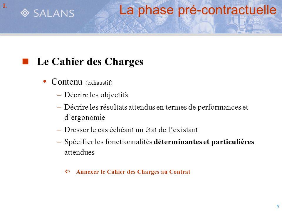 5 La phase pré-contractuelle Le Cahier des Charges Contenu (exhaustif) –Décrire les objectifs –Décrire les résultats attendus en termes de performance