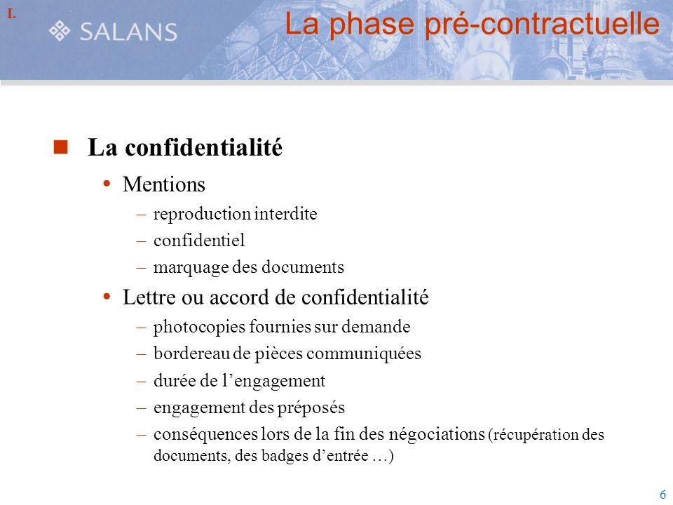 6 La phase pré-contractuelle La confidentialité Mentions –reproduction interdite –confidentiel –marquage des documents Lettre ou accord de confidentia