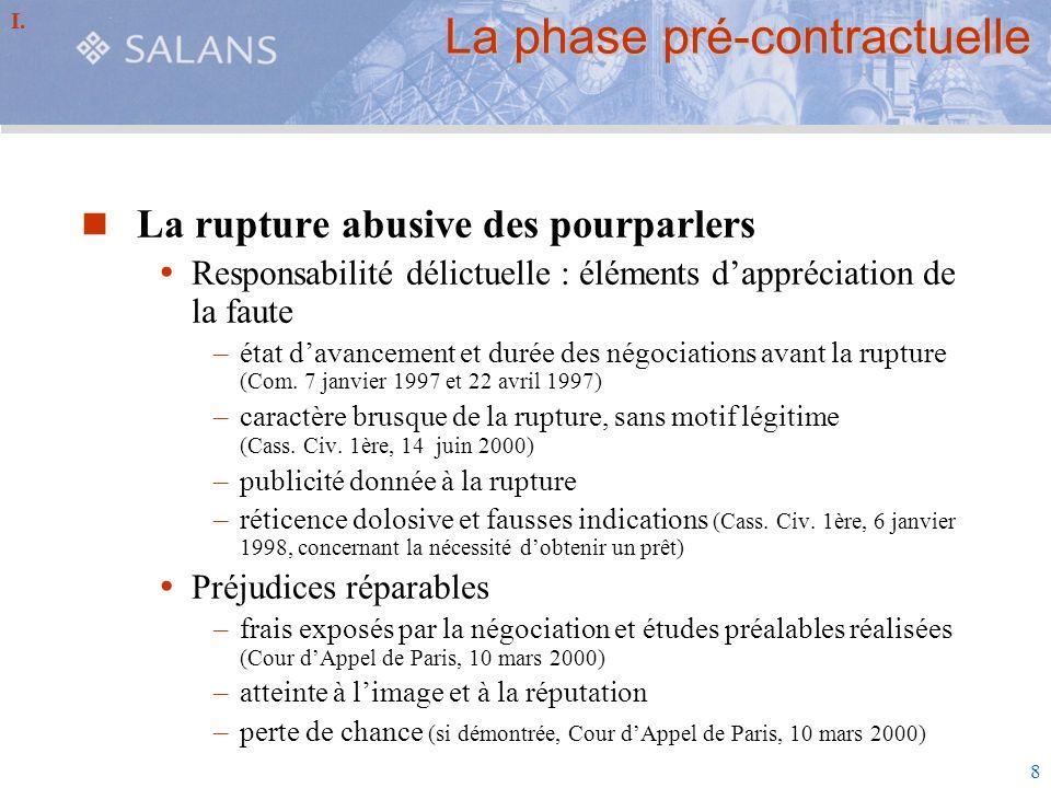8 La phase pré-contractuelle La rupture abusive des pourparlers Responsabilité délictuelle : éléments dappréciation de la faute –état davancement et d