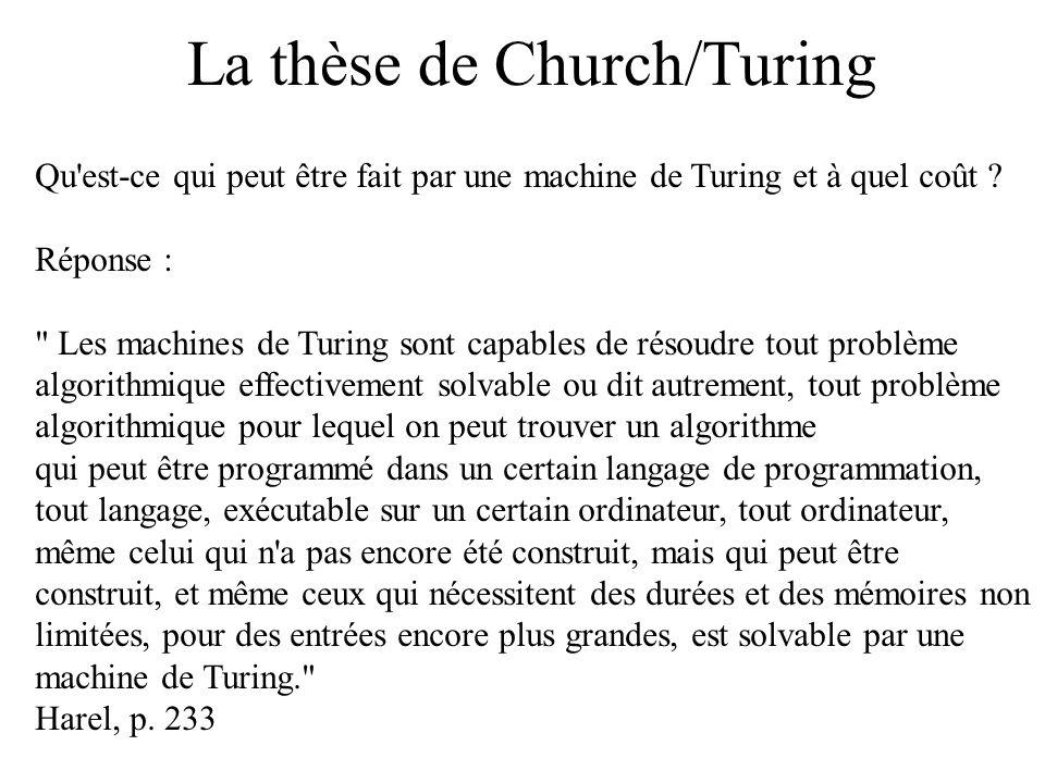La thèse de Church/Turing Qu'est-ce qui peut être fait par une machine de Turing et à quel coût ? Réponse :