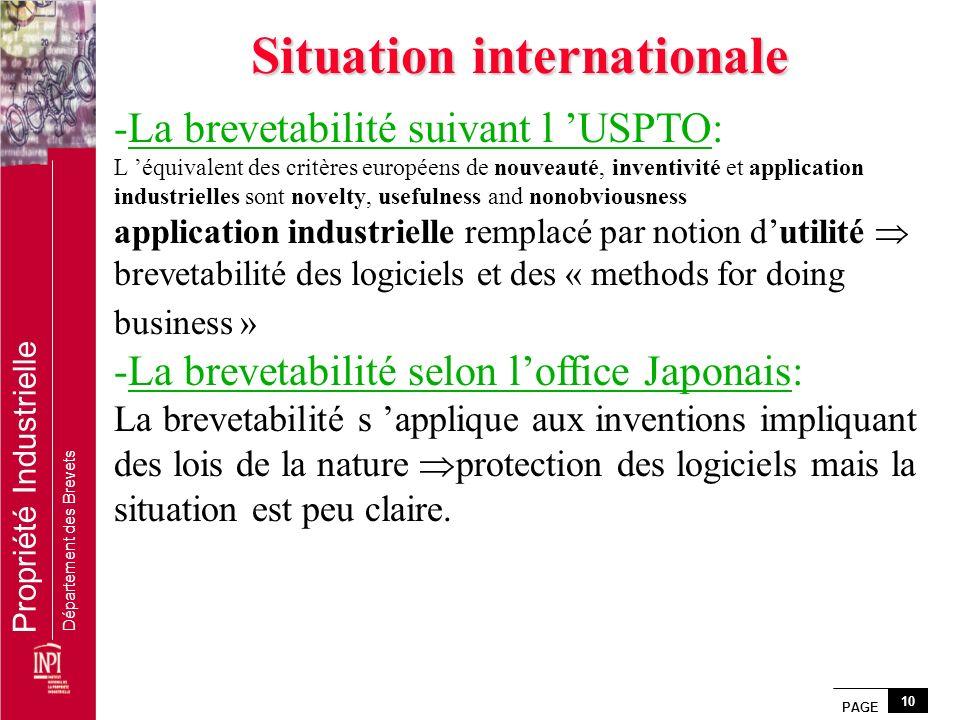 PAGE 10 Propriété Industrielle Département des Brevets Situation internationale -La brevetabilité suivant l USPTO: L équivalent des critères européens