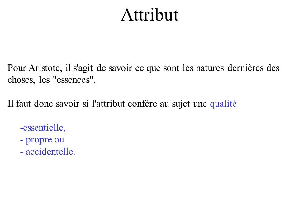 Attribut Pour Aristote, il s'agit de savoir ce que sont les natures dernières des choses, les