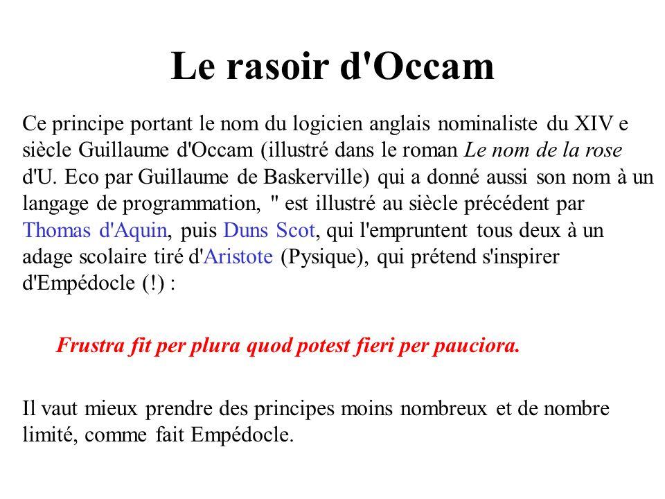 Le rasoir d'Occam Ce principe portant le nom du logicien anglais nominaliste du XIV e siècle Guillaume d'Occam (illustré dans le roman Le nom de la ro