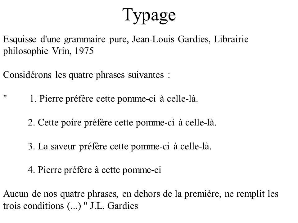 Typage Esquisse d'une grammaire pure, Jean-Louis Gardies, Librairie philosophie Vrin, 1975 Considérons les quatre phrases suivantes :