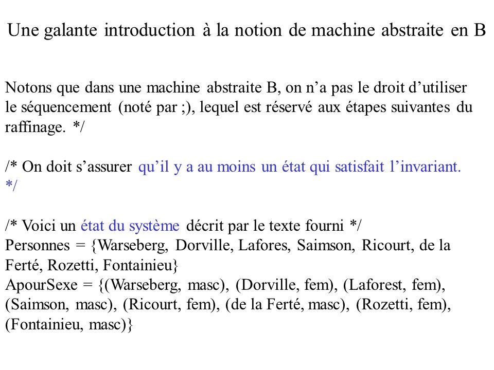 Notons que dans une machine abstraite B, on na pas le droit dutiliser le séquencement (noté par ;), lequel est réservé aux étapes suivantes du raffina