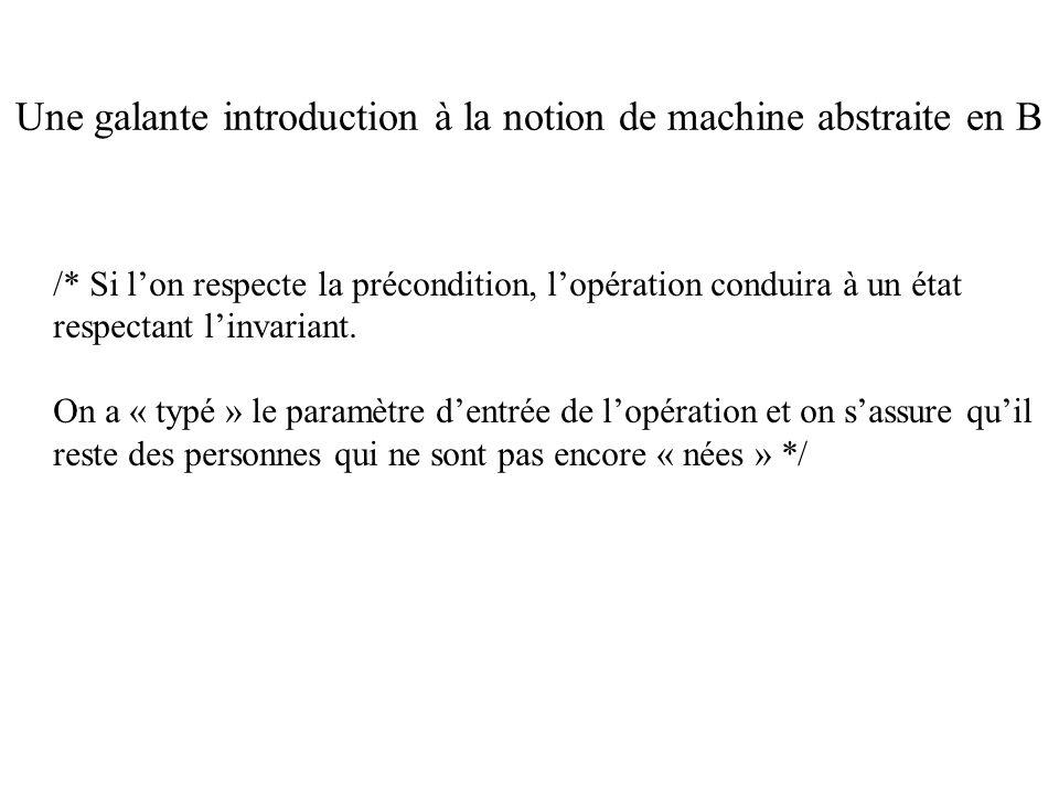 /* Si lon respecte la précondition, lopération conduira à un état respectant linvariant. On a « typé » le paramètre dentrée de lopération et on sassur