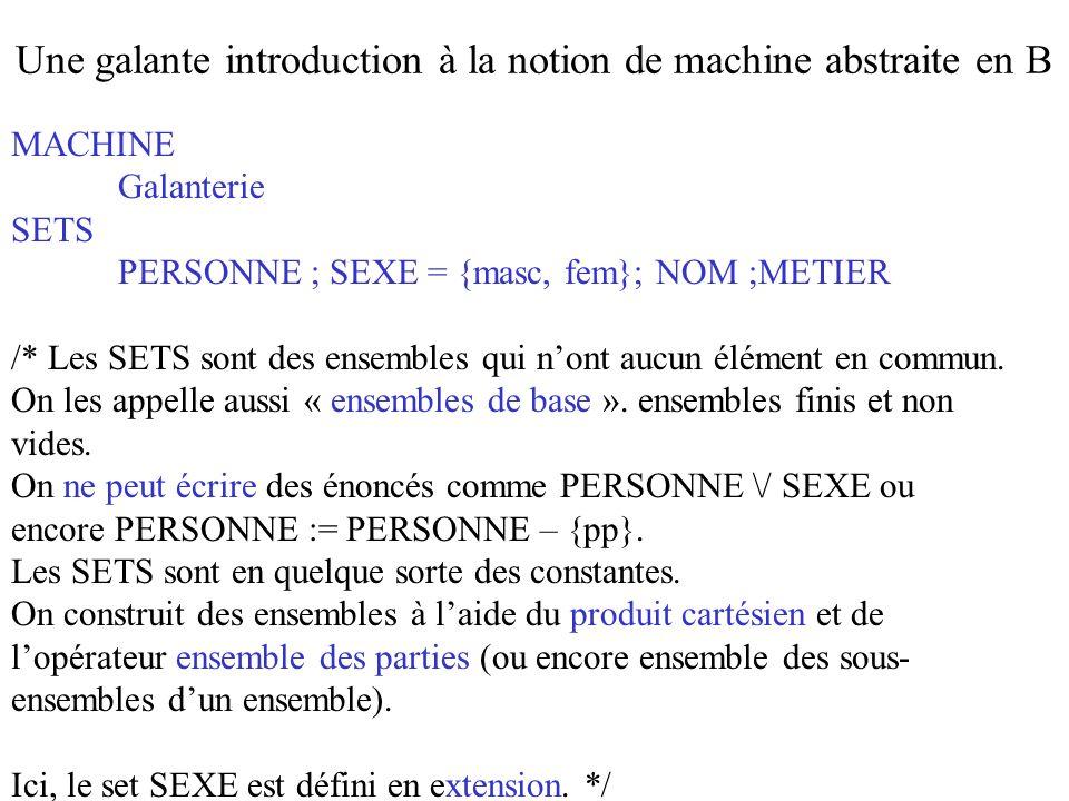 MACHINE Galanterie SETS PERSONNE ; SEXE = {masc, fem}; NOM ;METIER /* Les SETS sont des ensembles qui nont aucun élément en commun. On les appelle aus