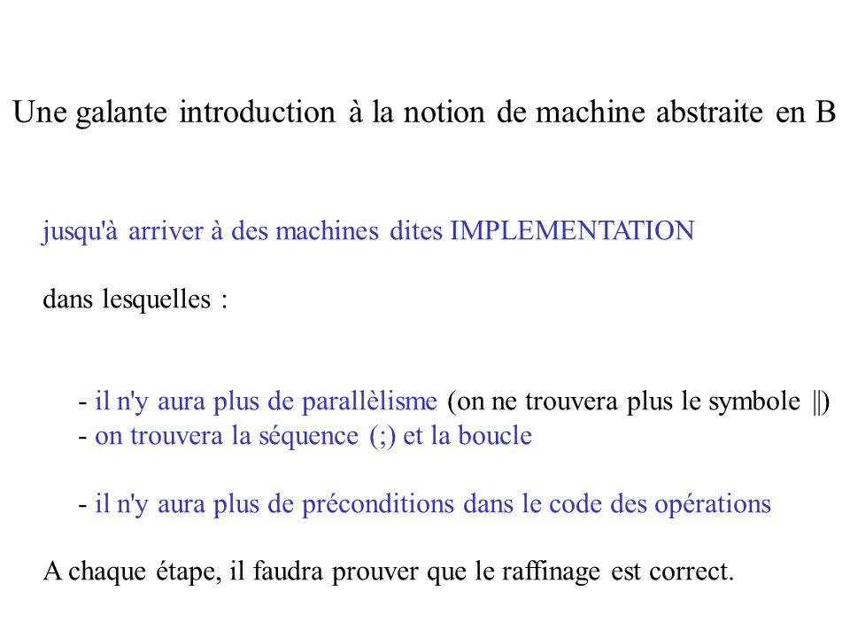 jusqu'à arriver à des machines dites IMPLEMENTATION dans lesquelles : - il n'y aura plus de parallèlisme (on ne trouvera plus le symbole ||) - on trou