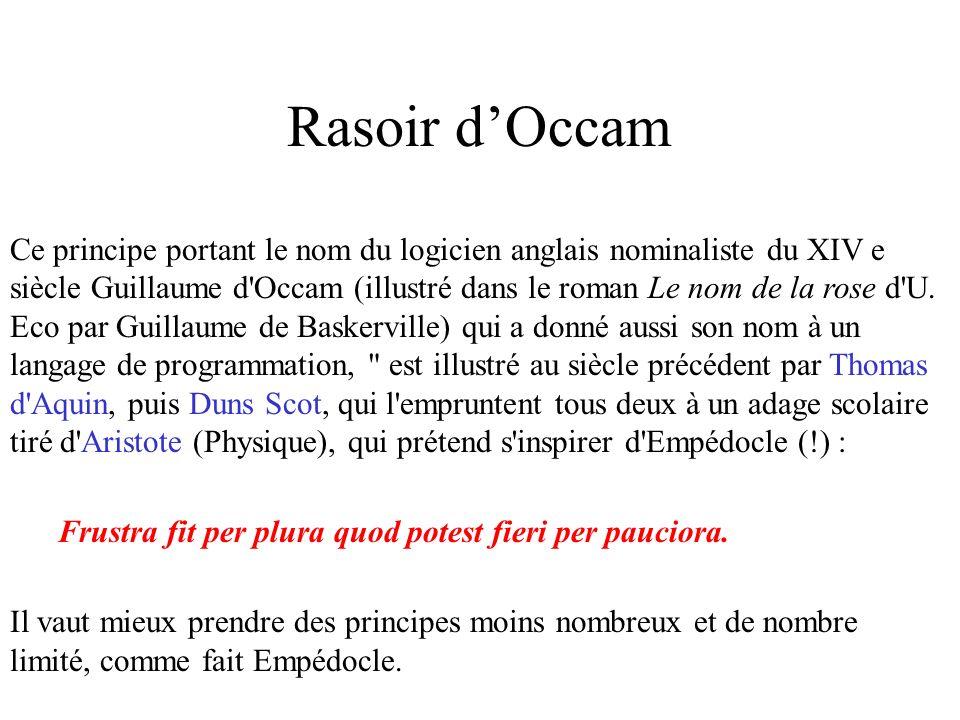Rasoir dOccam Ce principe portant le nom du logicien anglais nominaliste du XIV e siècle Guillaume d'Occam (illustré dans le roman Le nom de la rose d