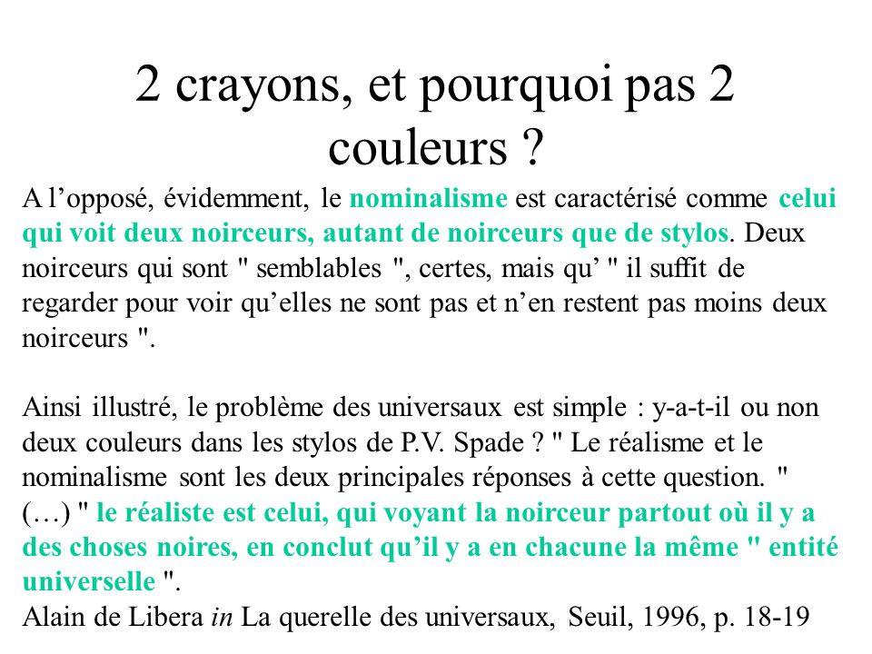 2 crayons, et pourquoi pas 2 couleurs ? A lopposé, évidemment, le nominalisme est caractérisé comme celui qui voit deux noirceurs, autant de noirceurs