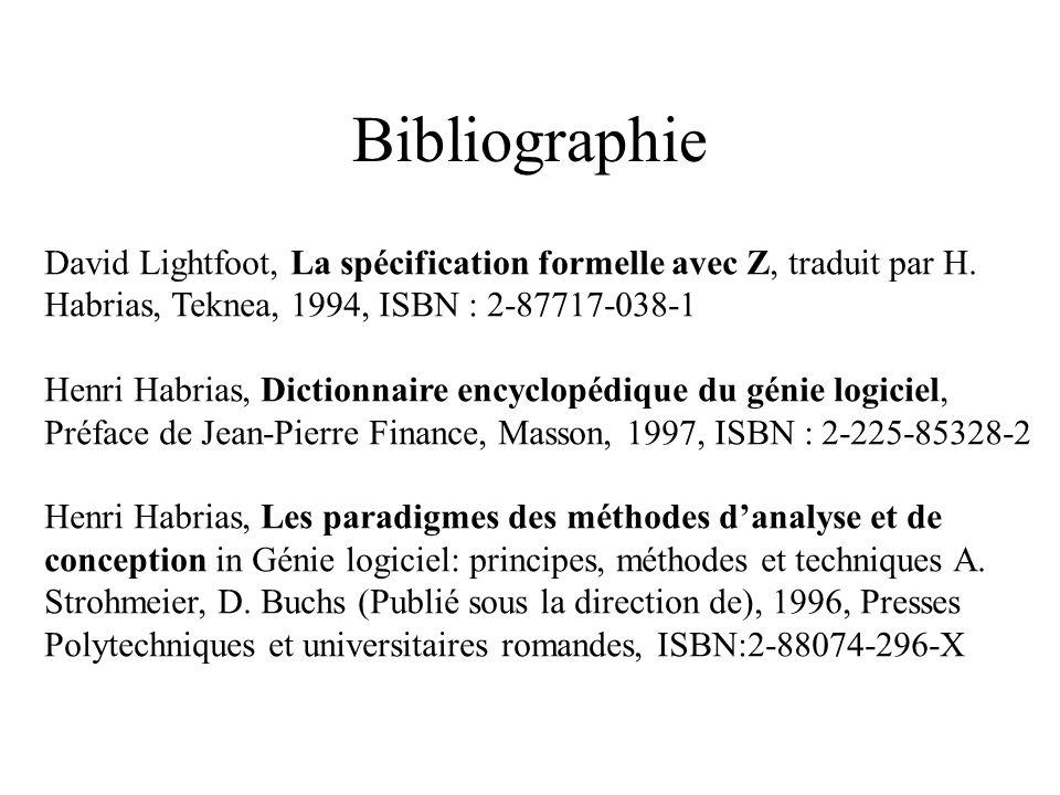 Bibliographie David Lightfoot, La spécification formelle avec Z, traduit par H. Habrias, Teknea, 1994, ISBN : 2-87717-038-1 Henri Habrias, Dictionnair