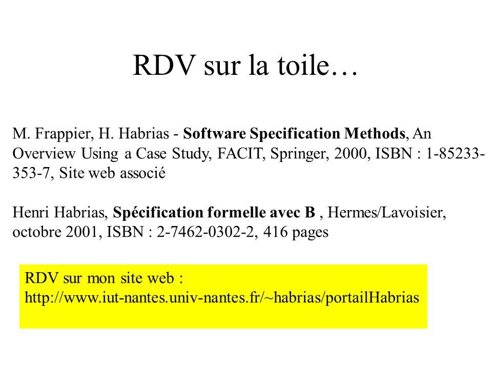 RDV sur la toile… M. Frappier, H. Habrias - Software Specification Methods, An Overview Using a Case Study, FACIT, Springer, 2000, ISBN : 1-85233- 353