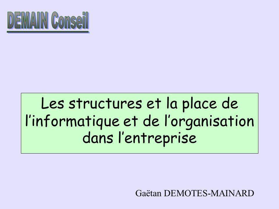 Les structures et la place de linformatique et de lorganisation dans lentreprise Gaëtan DEMOTES-MAINARD