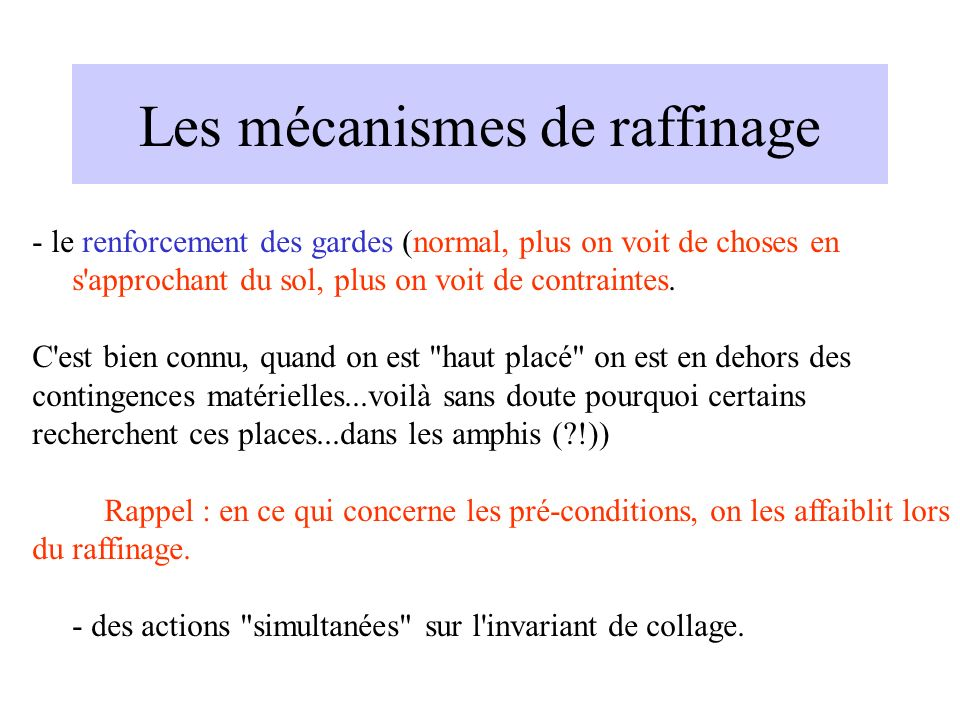 Les mécanismes de raffinage - le renforcement des gardes (normal, plus on voit de choses en s approchant du sol, plus on voit de contraintes.