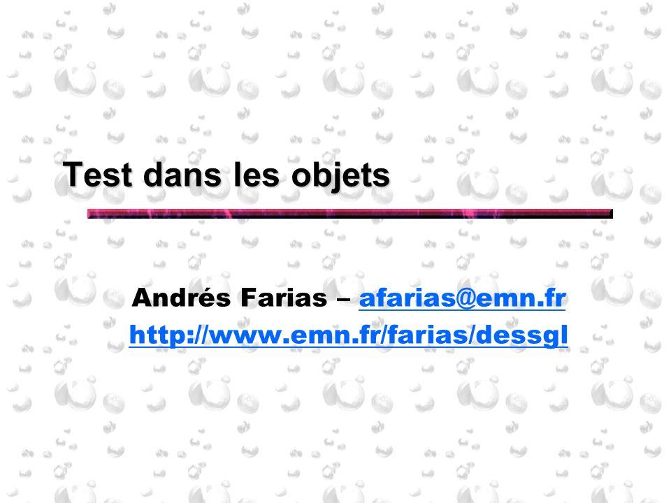 Test dans les objets Andrés Farias – afarias@emn.frafarias@emn.fr http://www.emn.fr/farias/dessgl