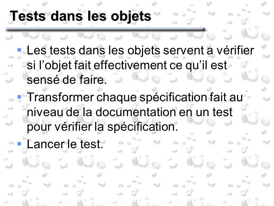 Tests dans les objets Les tests dans les objets servent a vérifier si lobjet fait effectivement ce quil est sensé de faire.