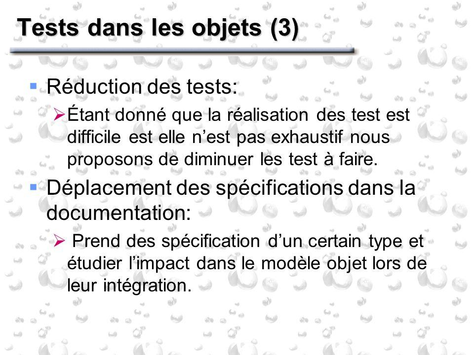 Tests dans les objets (3) Réduction des tests: Étant donné que la réalisation des test est difficile est elle nest pas exhaustif nous proposons de diminuer les test à faire.