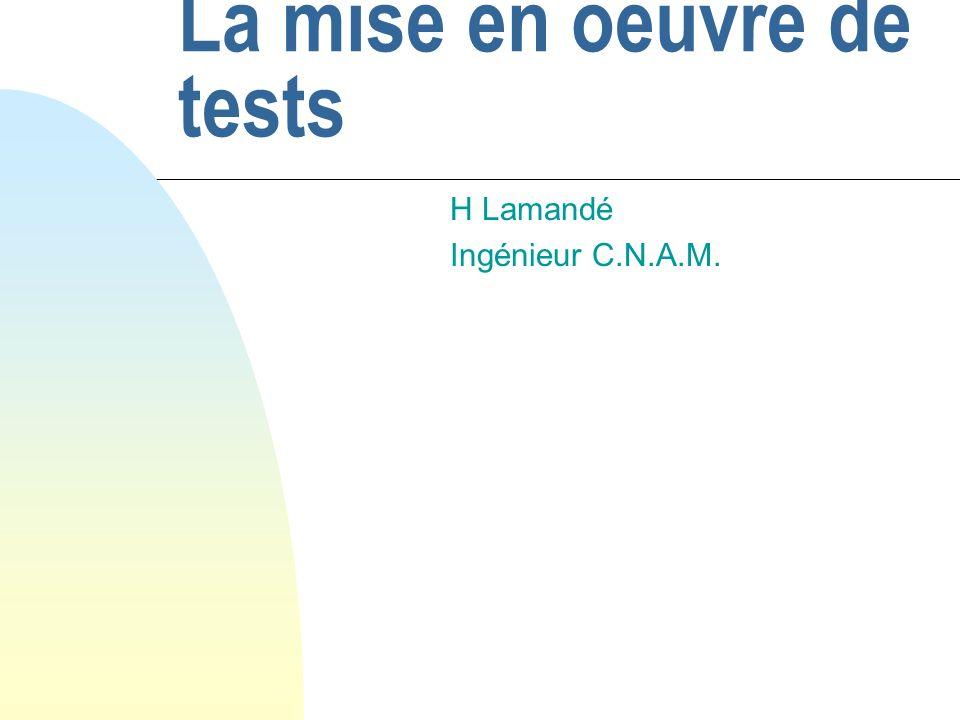 La mise en oeuvre de tests H Lamandé Ingénieur C.N.A.M.