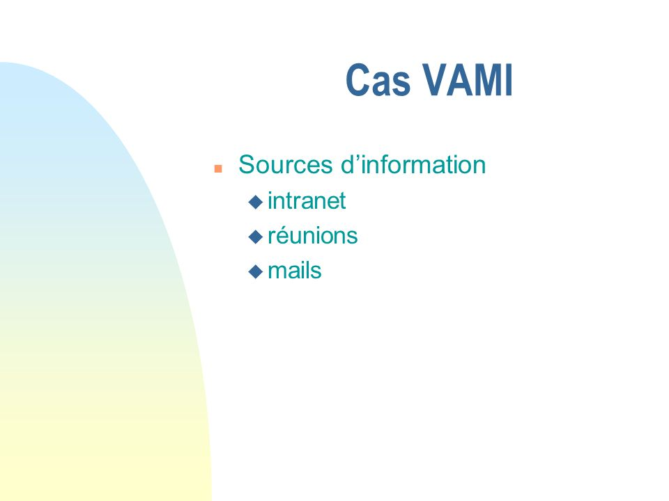 Cas VAMI n Sources dinformation u intranet u réunions u mails