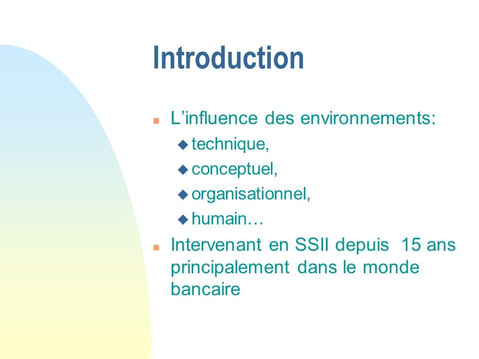 Introduction n Linfluence des environnements: u technique, u conceptuel, u organisationnel, u humain… n Intervenant en SSII depuis 15 ans principalement dans le monde bancaire