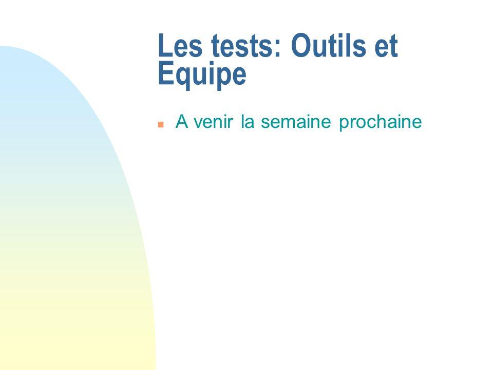 Les tests: Outils et Equipe n A venir la semaine prochaine