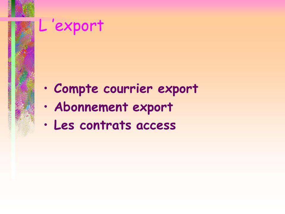 L export Compte courrier export Abonnement export Les contrats access