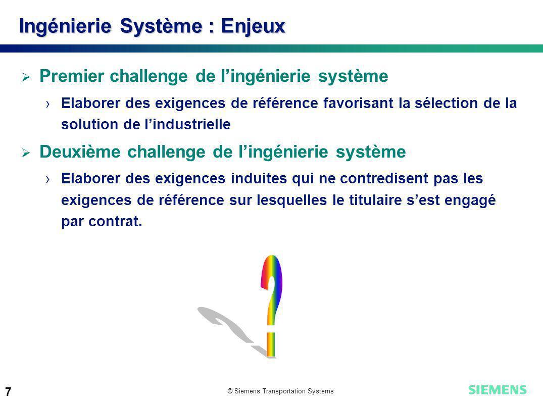 © Siemens Transportation Systems 7 Ingénierie Système : Enjeux Premier challenge de lingénierie système Elaborer des exigences de référence favorisant