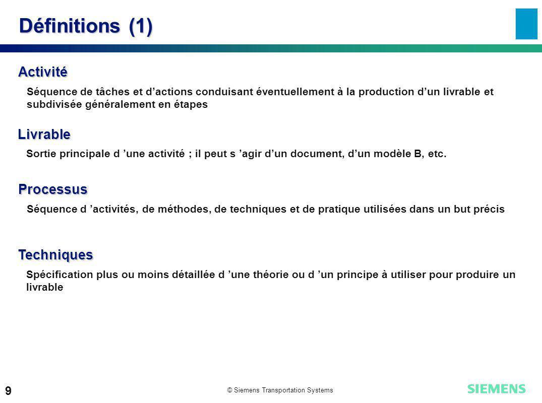 © Siemens Transportation Systems 9 Définitions (1) Activité Séquence de tâches et dactions conduisant éventuellement à la production dun livrable et s