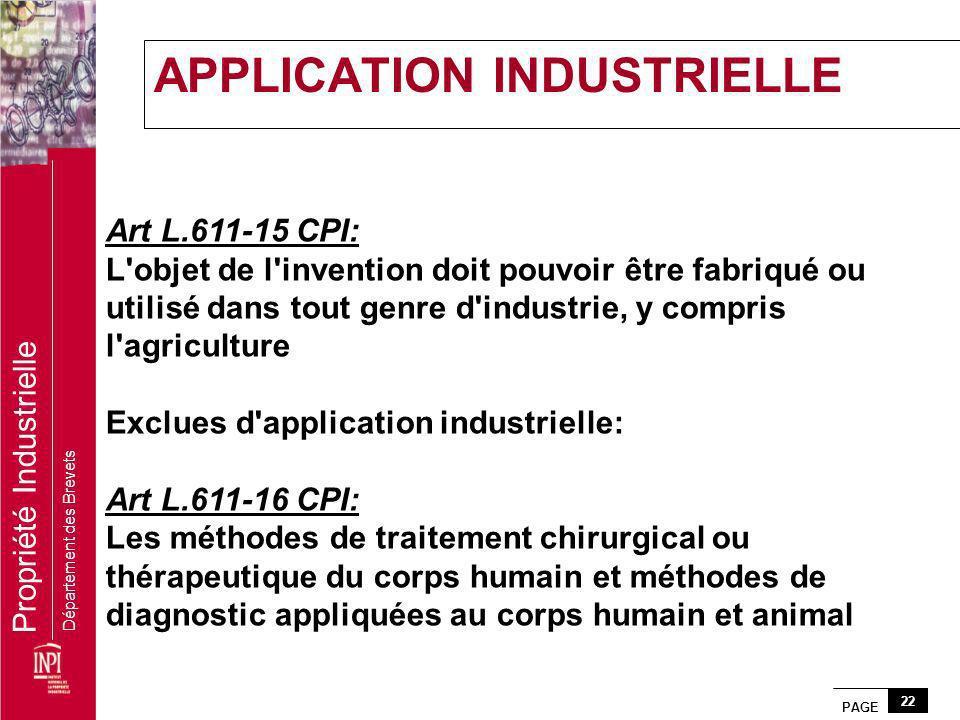 PAGE 22 Propriété Industrielle Département des Brevets Art L.611-15 CPI: L'objet de l'invention doit pouvoir être fabriqué ou utilisé dans tout genre