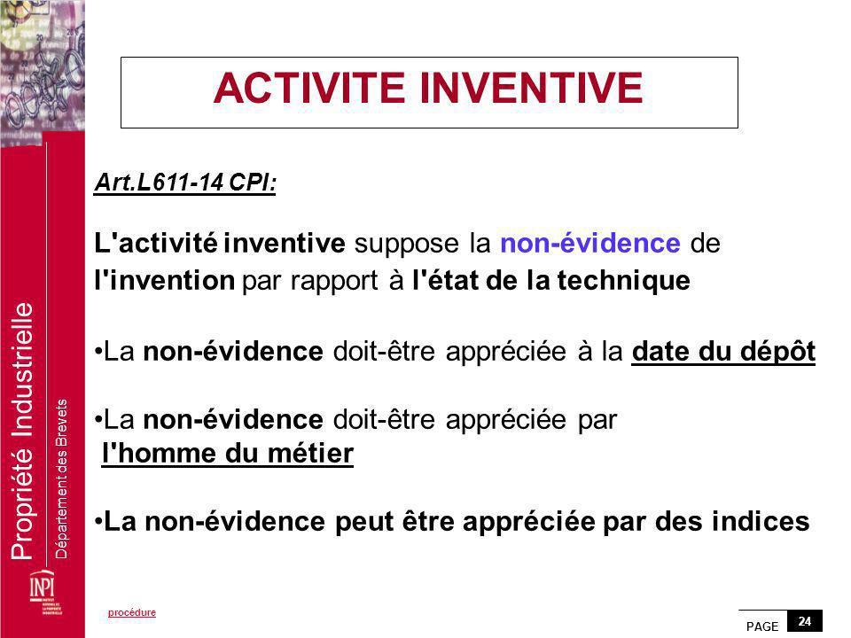 PAGE 24 Propriété Industrielle Département des Brevets Art.L611-14 CPI: L'activité inventive suppose la non-évidence de l'invention par rapport à l'ét