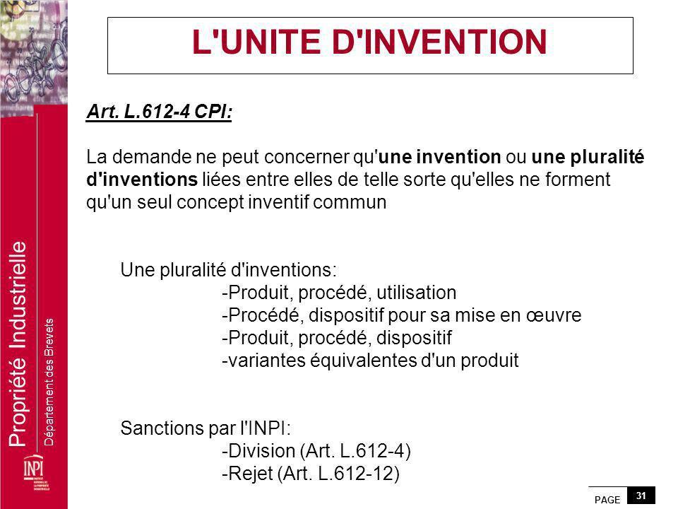 PAGE 31 Propriété Industrielle Département des Brevets Art. L.612-4 CPI: La demande ne peut concerner qu'une invention ou une pluralité d'inventions l