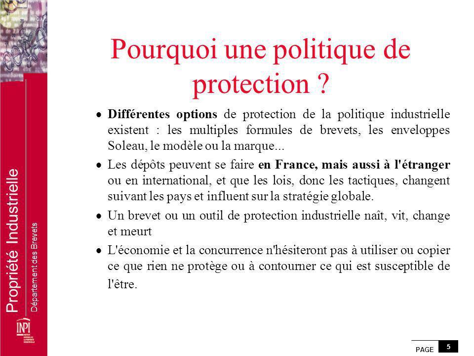 PAGE 5 Propriété Industrielle Département des Brevets Pourquoi une politique de protection ? Différentes options de protection de la politique industr