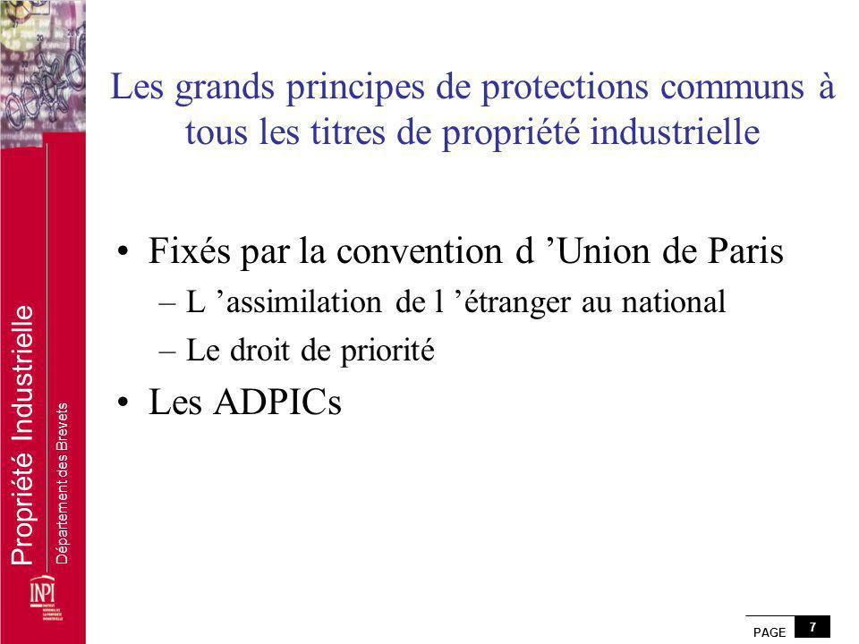 PAGE 7 Propriété Industrielle Département des Brevets Les grands principes de protections communs à tous les titres de propriété industrielle Fixés pa