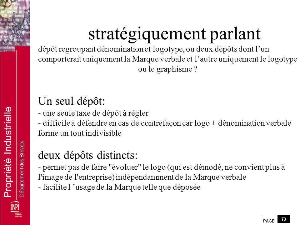 PAGE 73 Propriété Industrielle Département des Brevets stratégiquement parlant dépôt regroupant dénomination et logotype, ou deux dépôts dont lun comp
