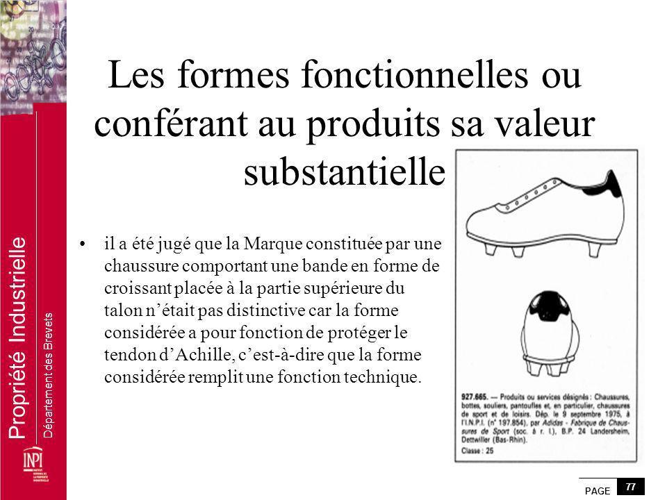 PAGE 77 Propriété Industrielle Département des Brevets Les formes fonctionnelles ou conférant au produits sa valeur substantielle il a été jugé que la