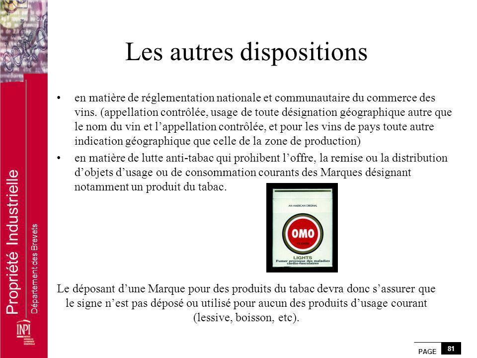 PAGE 81 Propriété Industrielle Département des Brevets Les autres dispositions Le déposant dune Marque pour des produits du tabac devra donc sassurer