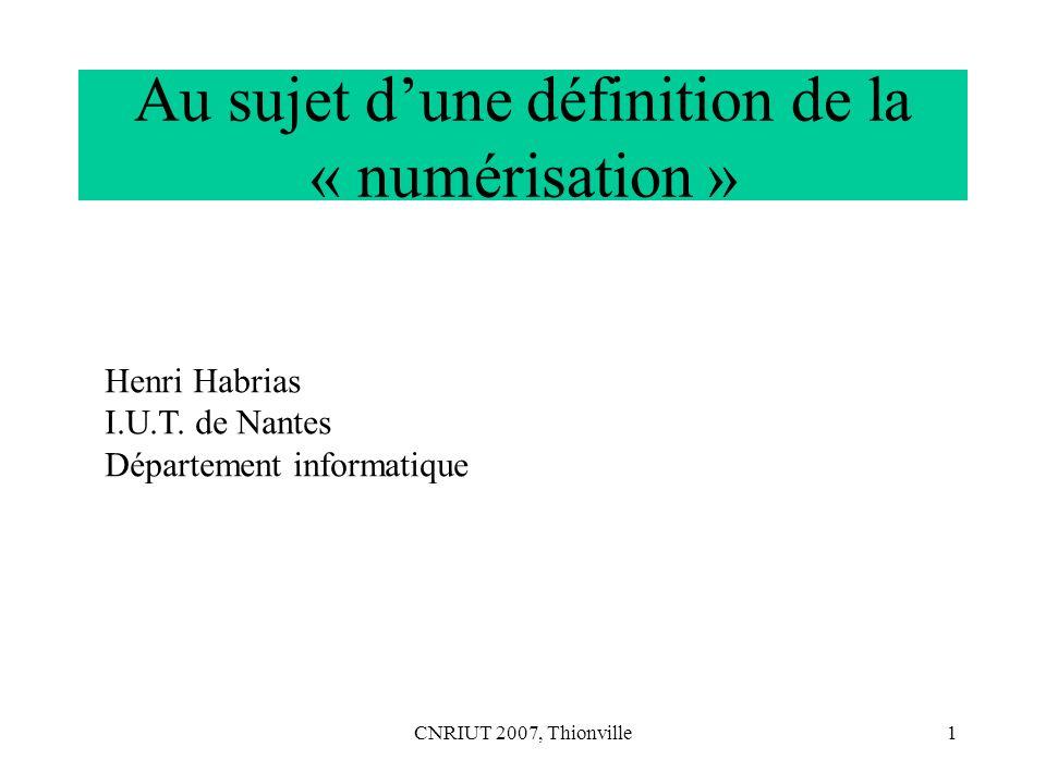 CNRIUT 2007, Thionville22 « un symbole à deux valeurs 0 et 1 dont l unité est le Bit » .