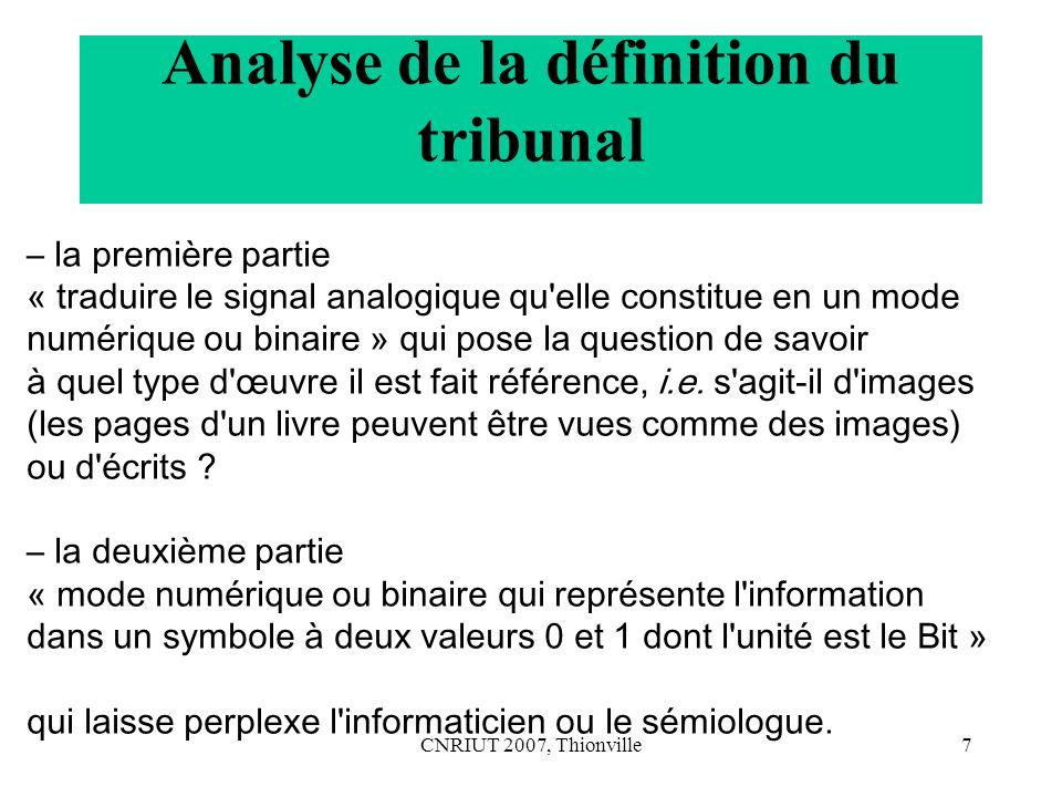 CNRIUT 2007, Thionville8 Numérisation La numérisation d un signal permet effectivement de coder l information portée par un signal analogique sous forme numérique.