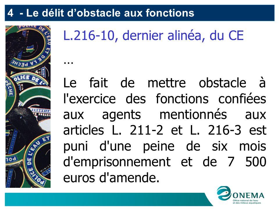 L.216-10, dernier alinéa, du CE … Le fait de mettre obstacle à l exercice des fonctions confiées aux agents mentionnés aux articles L.