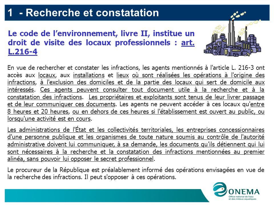 1 - Recherche et constatation En vue de rechercher et constater les infractions, les agents mentionnés à l article L.