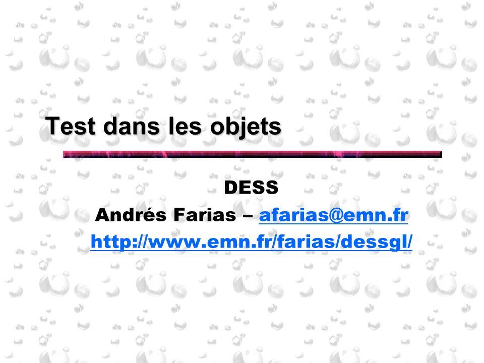 Test dans les objets DESS Andrés Farias – afarias@emn.frafarias@emn.fr http://www.emn.fr/farias/dessgl/