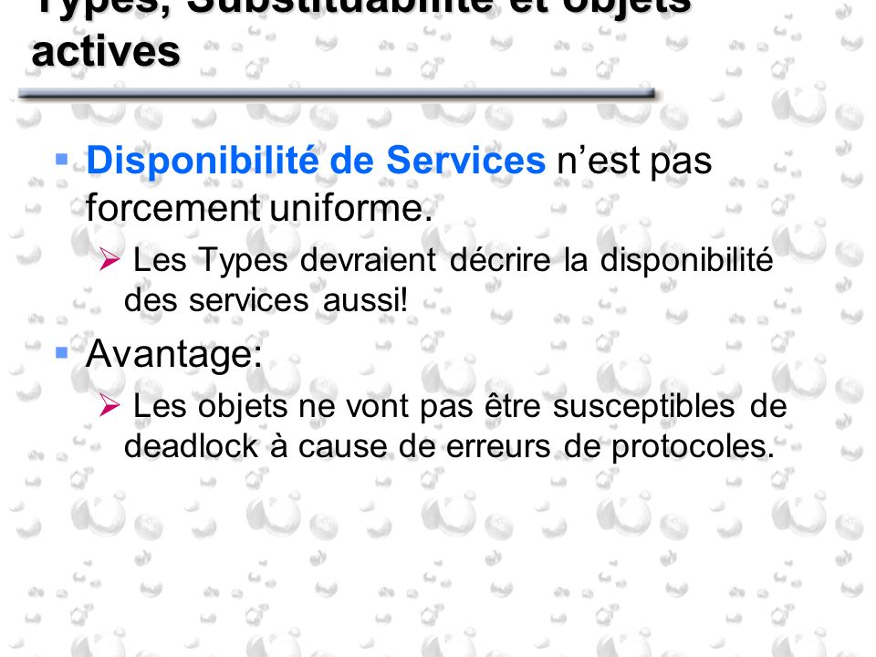 Types, Substituabilité et objets actives Disponibilité de Services nest pas forcement uniforme.
