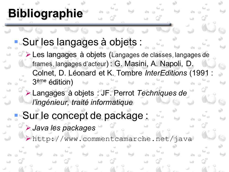 Bibliographie Sur les langages à objets : Les langages à objets ( Langages de classes, langages de frames, langages dacteur ) : G. Masini, A. Napoli,