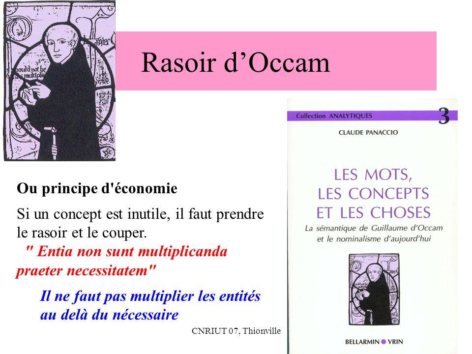 CNRIUT 07, Thionville13 Rasoir dOccam Ou principe d'économie Si un concept est inutile, il faut prendre le rasoir et le couper.