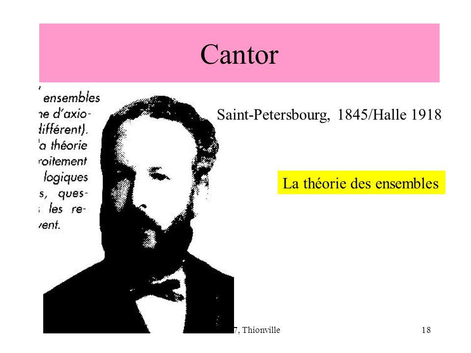 CNRIUT 07, Thionville18 Cantor La théorie des ensembles Saint-Petersbourg, 1845/Halle 1918